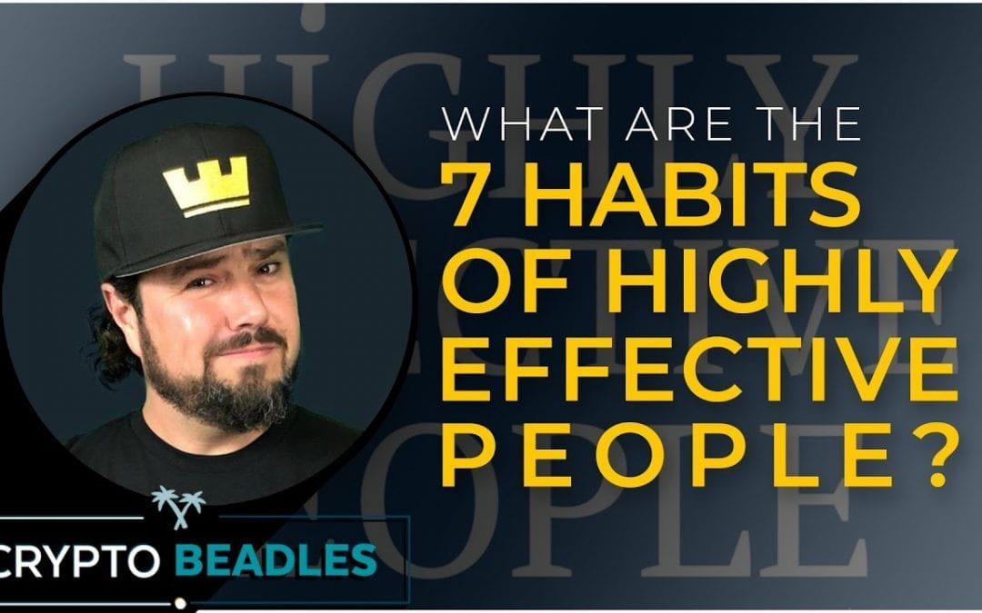 The 7 Habits of Highly Effective People and how they can help you!