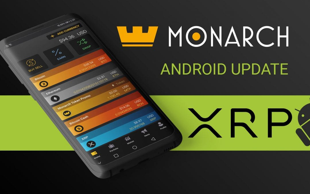 Monarch Update for Android Wallet Brings Support for Storage/Sending/Receiving & Interest Earning For Ripple (XRP) In-App